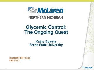 Glycemic Control: The Ongoing Quest Kathy Bowers Ferris State University