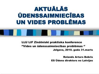 AKTUALAS UDENSSAIMNIECIBAS  UN VIDES PROBLEMAS