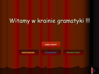 Witamy w krainie gramatyki !!!