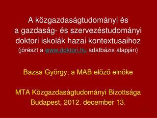 Bazsa György, a MAB előző elnöke MTA Közgazdaságtudományi Bizottsága  Budapest, 2012. december 13.