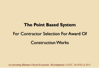 The Point Based SystemFor Contractor Selection For Award Of Construction Works