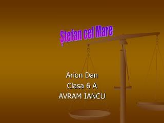 Arion Dan  Clasa 6 A AVRAM IANCU
