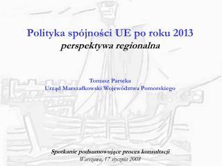 Polityka spójności UE po roku 2013 perspektywa regionalna Tomasz Parteka