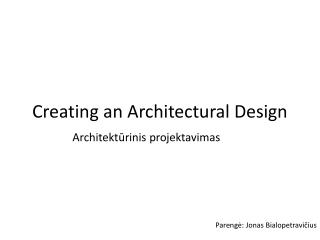 Creating an Architectural Design