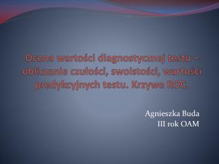 Agnieszka Buda  III rok OAM