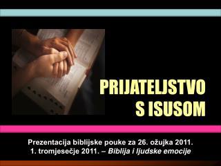 Prezentacija biblijske pouke za 26. ožujka 2011. 1. tromjesečje 2011. –  Biblija i ljudske emocije