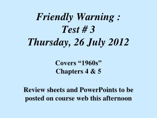 Friendly Warning : Test # 3 Thursday, 26 July 2012