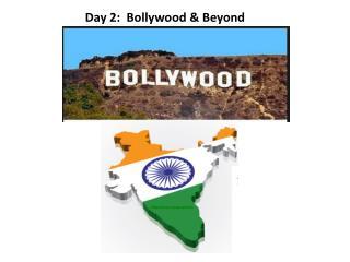 Day 2:  Bollywood & Beyond