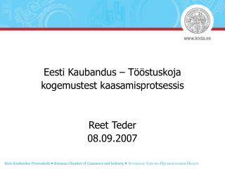 Eesti Kaubandus – Tööstuskoja  kogemustest kaasamisprotsessis Reet Teder 08.09.2007
