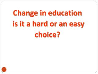Change in education  is it a hard or an easy  choice?