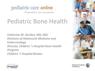 Pediatric Bone Health Catherine M. Gordon, MD, MSc