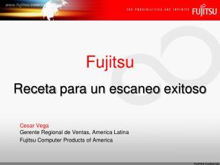 Fujitsu Receta para  un  escaneo exitoso