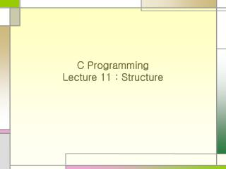 C Programming Lecture 11 : Structure