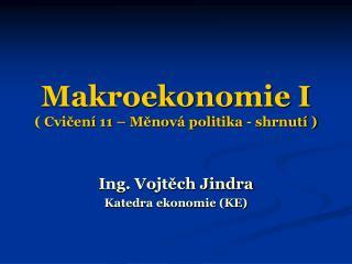 Makroekonomie I ( Cvičení 11 – Měnová politika - shrnutí )