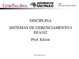 DISCIPLINA  SISTEMAS DE GERENCIAMENTO I  EEA102 Prof. Edson
