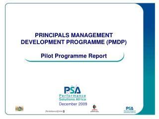 PRINCIPALS MANAGEMENT DEVELOPMENT PROGRAMME (PMDP)  Pilot Programme Report