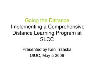 Going the Distance  Implementing a Comprehensive Distance Learning Program at SLCC