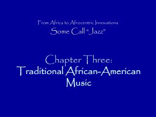 Chapter Three:  Traditional African-American Music