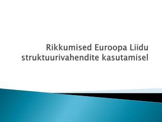 Rikkumised Euroopa Liidu struktuurivahendite kasutamisel
