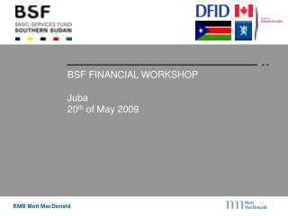 BSF FINANCIAL WORKSHOP  Juba 20 th  of May 2009