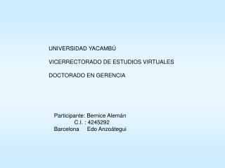 UNIVERSIDAD YACAMB� VICERRECTORADO DE ESTUDIOS VIRTUALES DOCTORADO EN GERENCIA
