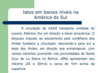 Jatos em baixos níveis na América do Sul