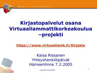Kirjastopalvelut osana Virtuaaliammattikorkeakoulua –projekti https://virtuaaliamk.fi/Kirjasto