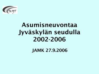 Asumisneuvontaa  Jyväskylän seudulla 2002-2006