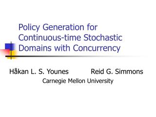 Policy Generation for Continuous-time Stochastic Domains with Concurrency