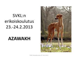 SVKL:n erikoiskoulutus 23.-24.2.2013 AZAWAKH