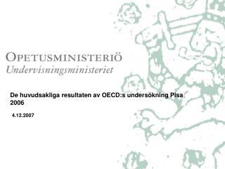De huvudsakliga resultaten av OECD:s undersökning Pisa 2006