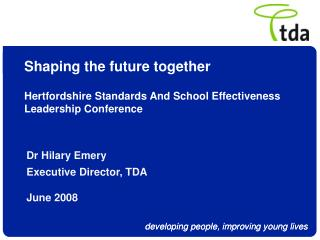 Shaping the future together  Hertfordshire Standards And School Effectiveness Leadership Conference
