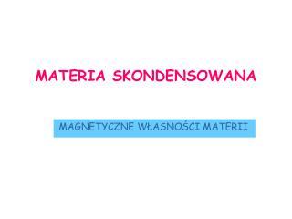 MATERIA SKONDENSOWANA