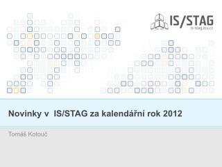 Novinky v  IS/STAG za kalendářní rok 2012