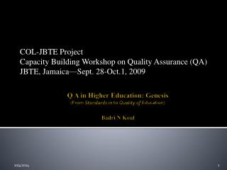 Q A in Higher Education: Genesis  ( From  Standards in  to  Quality of Education)  Badri N Koul