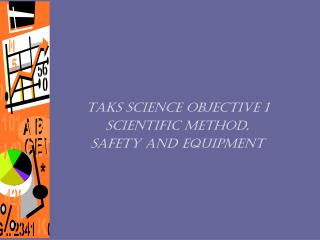 TAKS Science Objective 1 Scientific Method,  Safety and Equipment