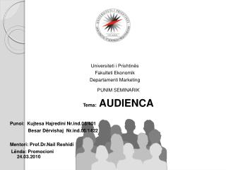Universiteti i Prishtin s Fakulteti Ekonomik Departamenti Marketing   PUNIM SEMINARIK   Tema: AUDIENCA   Punoi:  Kujtesa