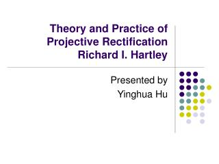 Theory and Practice of Projective Rectification Richard I. Hartley