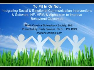 North Carolina Biofeedback Society, 2011 Presented by: Emily Stevens, Ph.D., LPC, BCN