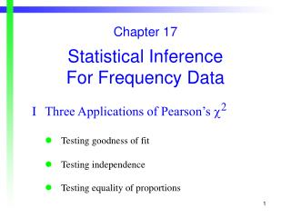 Chapter 17 Statistical Inference  For Frequency Data  	I	Three Applications of Pearson's   2
