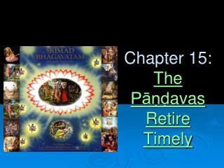 Chapter 15:  The  Pāṇḍavas Retire Timely