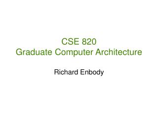 CSE 820 Graduate Computer Architecture