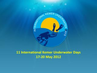 11 International Kemer Underwater Days 17-20 May 2012