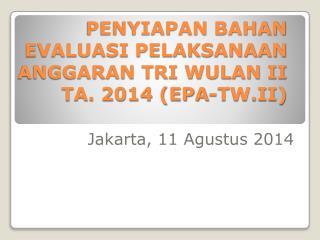 PENYIAPAN BAHAN EVALUASI PELAKSANAAN ANGGARAN TRI WULAN II TA. 2014 (EPA-TW.II)