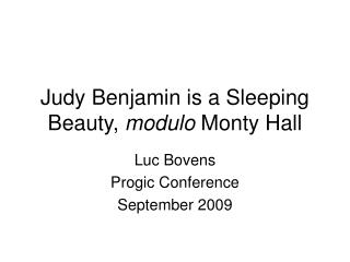 Judy Benjamin is a Sleeping Beauty,  modulo  Monty Hall