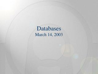 Databases March 14, 2003