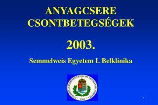 ANYAGCSERE CSONTBETEGSÉGEK 2003. Semmelweis Egyetem I. Belklinika