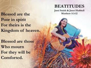 BEATITUDES Jami Smith & Janet Hubbell Matthew 5:3-12