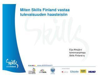 Miten Skills Finland vastaa tulevaisuuden haasteisiin