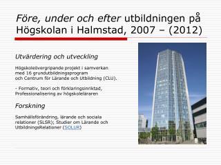 Före, under och efter  utbildningen på  Högskolan i Halmstad, 2007 – (2012)